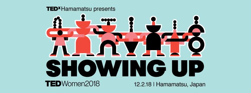 TEDxHamamatsu presents TEDWomen 2018 - Showing up December 2 Hamamatsu, Japan