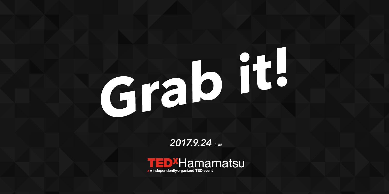 Grab it! 2017.9.24 sun TEDxHamamatsu